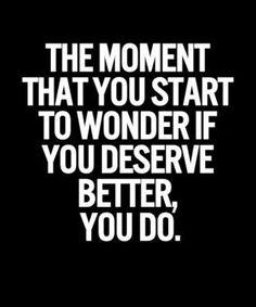 Deserve Better You Do – Wisdom Qoute