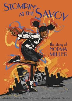 Stompin' at the Savoy: The Story of Norma Miller, by Alan Govenar. Through extensive interviews with jazz dancer Norma Miller, acclaimed author Alan Govenar captures the vitality, wry humor, and indomitable spirit of an American treasure. HC 9780763622442 / Gr 4-8 #commoncore