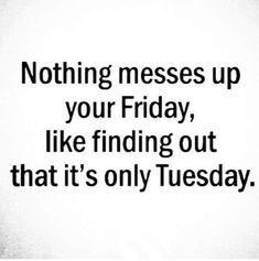 Tuesday meme, its only tuesday, tuesday quotes funny, best funny quotes, funny Work Quotes, Great Quotes, Quotes To Live By, Me Quotes, Inspirational Quotes, Quotes Images, Funny Images, Qoutes, Office Quotes
