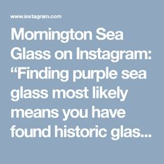"Mornington Sea Glass on Instagram: ""Finding purple sea glass most likely means you have found historic glass from the 1800s to the early 1900s. All about the manganese used to…"""