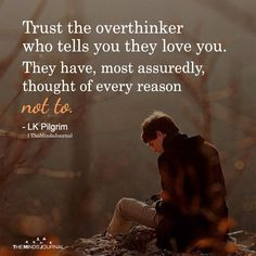 Trust The Overthinker Who Tells You They Love You – The Minds Journal Post Quotes, Motivational Quotes For Life, Good Life Quotes, Wisdom Quotes, Words Quotes, Quotes To Live By, Me Quotes, Inspirational Quotes, Sayings