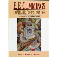 E. E. Cummings: Complete Poems, 1904-1962 (Revised, Corrected, and Expanded Edition) - I love his writing