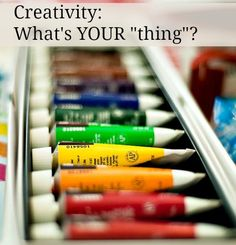 Creativity: it's helped nurture my soul. What's your creative specialty? Not sure? Experiment to find out!