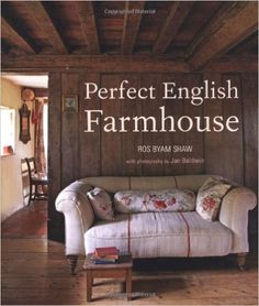 Perfect English Farmhouse: Ros Byam Shaw: 9781849752022: Amazon.com: Books