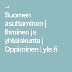 Suomen asuttaminen   Ihminen ja yhteiskunta   Oppiminen   yle.fi