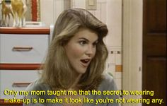 "Makeup is fun — but the key is using it to bring out your natural beauty. | 16 Things You Learned About Being A Woman From ""Full House"""