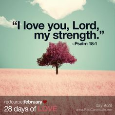 "Day 9/28: ""I love you, Lord, my strength."" ~Psalm 18:1 