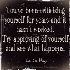 We are our biggest critics... Stop critiquing and start loving