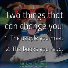 Two things that can change you: 1. The people you meet. 2. The books you read.  #NJLSalesTraining #motivation #inspiration #business #quotes #Advice