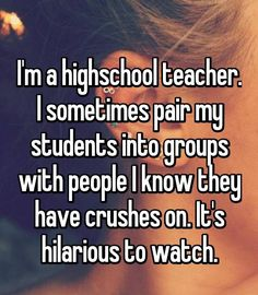 That happened in my class and the girl was my bully so I was just like lmfao