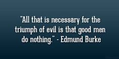 The Triumph of Evil Quote Photos. Posters, Prints and Wallpapers The Triumph of Evil Quote Good Men Do Nothing, A Good Man, Evil Quotes, Action Quotes, Bookworm Quotes, Serious Quotes, Just Pray, Thing 1, Positive Thoughts