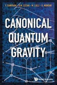 Canonical quantum gravity: fundamentals and recent developments / Francesco Cianfrani et al. / QC 178 C35