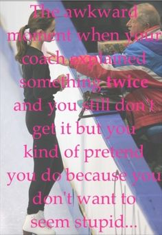 Figure Skating Quote...Yesss!!! My coach has a very heavy accent too, so it makes it harder to understand her AND what she wants me to do lol!