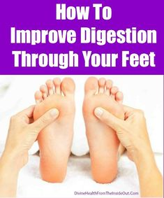 How To Improve Digestion Through Your Feet | Divine Health: