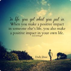 Impact someone/or more then one life.....
