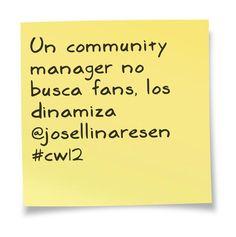 Un community manager no busca fans, los dinamiza @josellinaresen #cw12