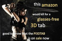 3D ANDROID TABLET LIMITED EDITION (999 units) by Perfect Internet. Order one of the first 999 units http://www.pi3dtab.com/?refid=72a23 to receive a special numbered edition PI3DTAB with a certificate, a case with USB keyboard, a extra 32 GB Micro SD Card, a $50 discount coupon for the next generation of PI3DTAB. That is a $499 value for just $399. Shipping starts July 15,2014 Complete with the PERFECT APP software, and more than 500,000 other apps available for Android devices.