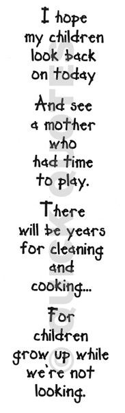 I sometimes get annoyed by this. I play and do things with my kids all the time and still have time to keep my house clean!