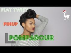 How To Do A Chic and Elegant Flat Twist Pompadour Pinup On Natural Hair - Black Hair Information