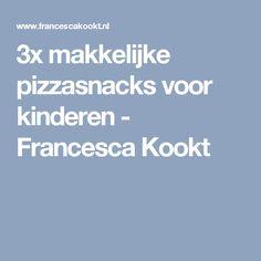 3x makkelijke pizzasnacks voor kinderen - Francesca Kookt