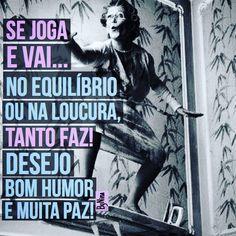 """@instabynina's photo: """"Ânimo pra semana: """"Se joga e vai... No equilíbrio ou na loucura, tanto faz! Desejo bom humor e muita paz! ByNina #semana #segunda #frases #bomhumor #surf #energiapositiva #equilíbrio #loucura #paz #pensamentos #bynina #instabynina"""""""