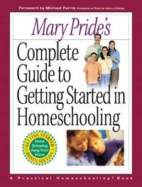 Mary Pride's Complete Guide to Getting Started in Homeschooling
