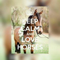 Keep calm and LOVE HORSES #KeepCalm #LoveHorses