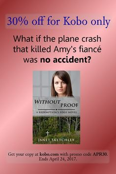 30% off for Kobo ebooks: What if the plane crash that killed Amy's fiance was no accident? WITHOUT PROOF by Janet Sketchley. Promo code APR30 good until April 24, 2017. #Kobo #romanticsuspense #ebooksale