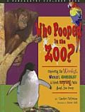 Who Pooped in the Zoo? Exploring the Weirdest, Wackiest, Grossest, and Most Surprising Facts about Zoo Poop by Caroline Patterson. Explores animal poop as a way of understanding the behavior of animals at the zoo.