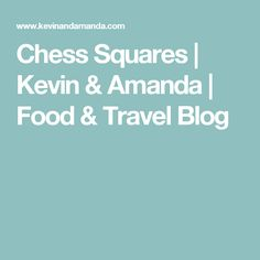 Chess Squares | Kevin & Amanda | Food & Travel Blog