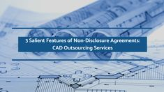 Data theft or leakage is always a great threat especially while working with a hired third-party vendor offering CAD Outsourcing Services. This post discusses the importance of entering into a non-disclosure agreement and enumerates some of its main features