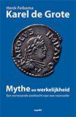 Karel de Grote : mythe en werkelijkheid : een verrassende zoektocht naar een voorouder -  Feikema, Henk -  plaats 925.3 # Frankische Rijk
