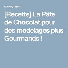 [Recette] La Pâte de Chocolat pour des modelages plus Gourmands !