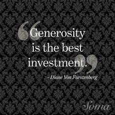 """""""Generosity is the best investment."""" - Diane Von Furstenberg #quote #DVF"""