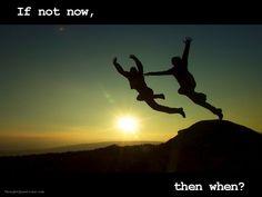 y si no es ahora. cuando?