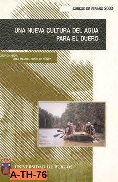 Una nueva cultura del agua para el Duero / Cursos de Verano 2003, Peñaranda de Duero (Burgos), 7 al 11 de julio ; coordinador, Juan Manuel Bustillo Núñez