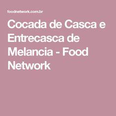 Cocada de Casca e Entrecasca de Melancia - Food Network