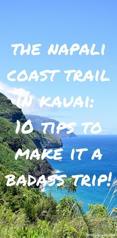 The Napali Coast Trail: 10 Tips for a Day Hike - Pin now, plan your Kauai Travels Later!