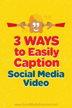3 Ways to Easily Caption Social Media Video by Serena Ryan on Social Media Examiner.