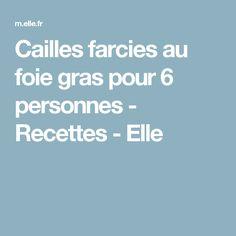 Cailles farcies au foie gras pour 6 personnes - Recettes - Elle