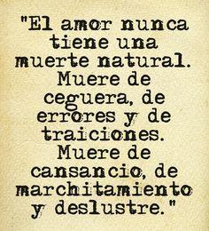 """""""El amor nunca tiene una muerte natural. Muere de ceguera, de errores y de traiciones. Muere de cansancio, de marchitamiento y deslustre."""" #Poema @Candidman"""