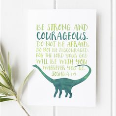 Joshua - Be strong and courageous - Dinosaur Print - Bible Verses for Little Boys - Little Boys Room Decor - Dinosaur Print - Dinosaur Wall Art - Bible Verse Wall Art - Scripture Art - Scripture Illustration About this piece: Bible Verse Wall Art, Scripture Art, Nursery Bible Verses, Quote Art, Dinosaur Room Decor, Boys Dinosaur Bedroom, Dinosaur Kids Room, Dinosaur Decorations, Dino Kids