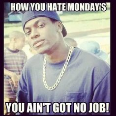 ...How you hate Mondays??