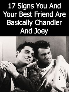 17 Signs You And Your Best Friend Are Basically Chandler And Joey