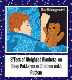 Effects of Weighted Blanked on Sleep Problems in Children with Autism - pinned by @PediaStaff – Please Visit ht.ly/63sNt for all our pediatric therapy pins
