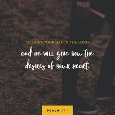 """Delight yourself also in the LORD, And He shall give you the desires of your heart."" ‭‭Psalms‬ ‭37:4‬ ‭NKJV‬‬ http://bible.com/114/psa.37.4.nkjv"