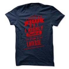 Awesome Tee LOWRIE - I may  be wrong but i highly doubt it i am a LOWRIE Shirts & Tees