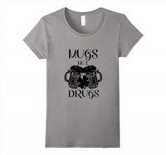 17.95$  Buy now - http://visom.justgood.pw/vig/item.php?t=vlxy6ue54867 - Funny Mugs Beer, Mugs Not Drugs T-shirt Women 17.95$