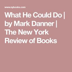 What He Could Do | by Mark Danner | The New York Review of Books
