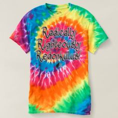 Radically Righteously Redonkulus! T-shirt. 30% OFF Ts &Tanks – Use CODE: VOICEURSTYLE until Midnight 3-7-18. Over the top statement to make it obvious that you are ready for anything, and you're good at it. When you wear this shirt be prepared for non-stop party fun. You know you want it.. Over 3000 products at my Zazzle store, all featuring my original illustrations & abstract imagery. Open 24/7 Worldwide! Cool items made just for you & shipped to your door. Get yours now!